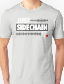 Just Sidechain It T-Shirt