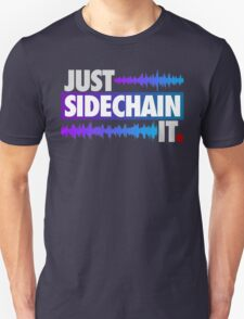 Just Sidechain It (Color Edition) T-Shirt