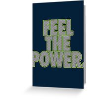 FEEL THE POWER. Greeting Card