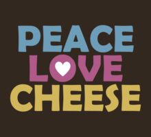 PEACE, LOVE, CHEESE by red addiction