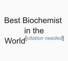 Best Biochemist in the World - Citation Needed! by lyricalshirts