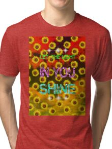 Let the light in you Shine Tri-blend T-Shirt