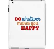 Do whatever makes you happy iPad Case/Skin