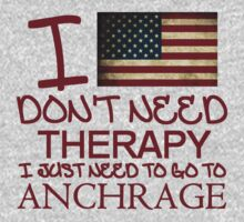 I Don't Need Therapy, I Just Need To Go To Anchrage T Shirt T-Shirt