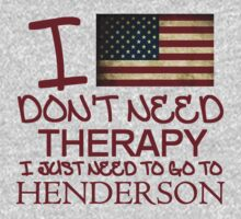 I Don't Need Therapy, I Just Need To Go To Henderson T Shirt T-Shirt