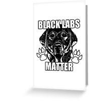 BLACK LABS MATTER 2 Greeting Card