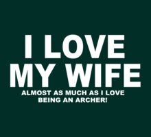 I LOVE MY WIFE Almost As Much As I Love Being An Archer T-Shirt