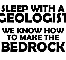 sleep with a geologist we know how to make the bedrock by teeshirtz