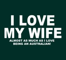 I LOVE MY WIFE Almost As Much As I Love Being Australian T-Shirt