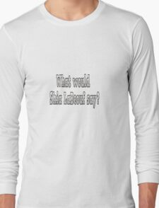 What would Shia LaBeouf say? Long Sleeve T-Shirt