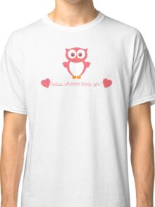 Guess Whoooo Loves You?  Classic T-Shirt