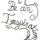 """""""Be An Inspiration"""" Quote by FoxfireDesigns"""