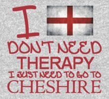 I Don't Need Therapy, I Just Need To Go To Cheshire T Shirt T-Shirt