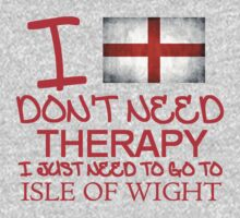 I Don't Need Therapy, I Just Need To Go To Isle Of Wight T Shirt T-Shirt