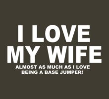 I LOVE MY WIFE Almost As Much As I Love Being A Base Jumper T-Shirt