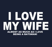 I LOVE MY WIFE Almost As Much As I Love Being A Batsman T-Shirt