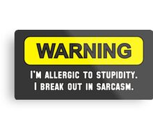 Warning: I'm Allergic to Stupidity Metal Print