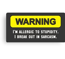 Warning: I'm Allergic to Stupidity Canvas Print