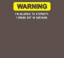 Warning: I'm Allergic to Stupidity Unisex T-Shirt