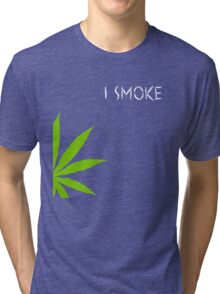 I Smoke Marijuana Tri-blend T-Shirt