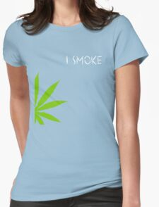 I Smoke Marijuana Womens Fitted T-Shirt