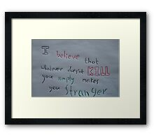 Whatever doesn't kill you.... Framed Print
