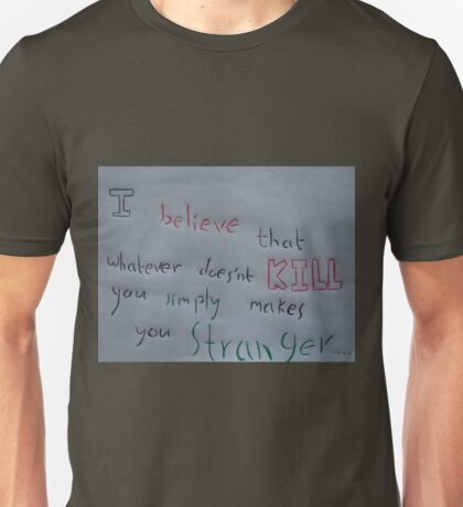 Whatever doesn't kill you.... Unisex T-Shirt