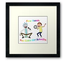 Rick and Morty-- You gotta get Schwifty Framed Print