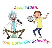 Rick and Morty-- You gotta get Schwifty Photographic Print