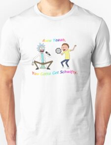 Rick and Morty-- You gotta get Schwifty Unisex T-Shirt