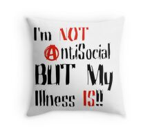 I'm Not AntiSocial - My Illness Is Slogan Design Throw Pillow