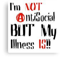 I'm Not AntiSocial - My Illness Is Slogan Design Canvas Print