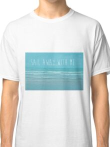 Sail Away With Me Classic T-Shirt