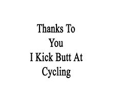 Thanks To You I Kick Butt At Cycling  by supernova23