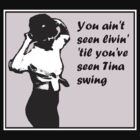 You Ain't Seen Livin' 'Til You've Seen Tina Swing (pink bg) by Margaret Bryant