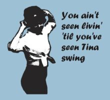 You Ain't Seen Livin' 'Til You've Seen Tina Swing, plain bg by Margaret Bryant