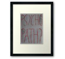 Psychopath? Framed Print
