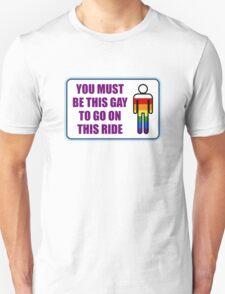You must be this gay to go on this ride T-Shirt