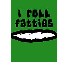 """""""I Roll Fatties"""" Weed Photographic Print"""