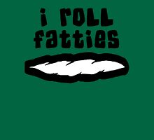 """I Roll Fatties"" Weed Unisex T-Shirt"
