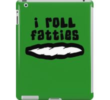 """I Roll Fatties"" Weed iPad Case/Skin"