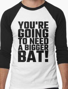 You're Going To Need A Bigger Bat Men's Baseball ¾ T-Shirt