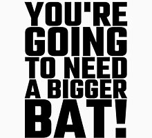 You're Going To Need A Bigger Bat Unisex T-Shirt