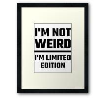 I'm Not Weird, I'm Limited Edition Framed Print