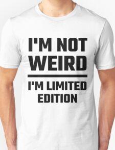 I'm Not Weird, I'm Limited Edition Unisex T-Shirt