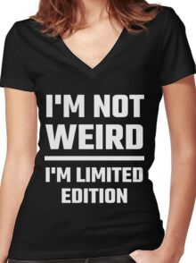 I'm Not Weird, I'm Limited Edition Women's Fitted V-Neck T-Shirt