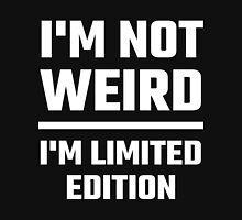 I'm Not Weird, I'm Limited Edition Unisex T-Shirt