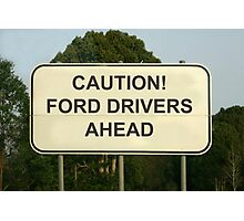 """ROADSIGN: """"CAUTION FORD DRIVERS AHEAD"""" Photographic Print"""