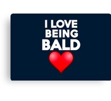 I love being bald Canvas Print