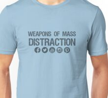 Weapons of Mass Distraction Unisex T-Shirt